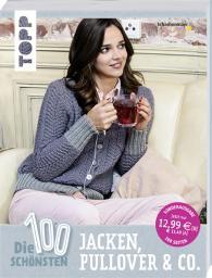 Die 100 schönsten Pullover, Jacken & Co.