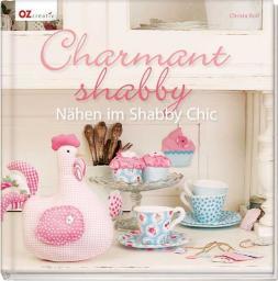 Charmant shabby: Nähen im Shabby-Chic