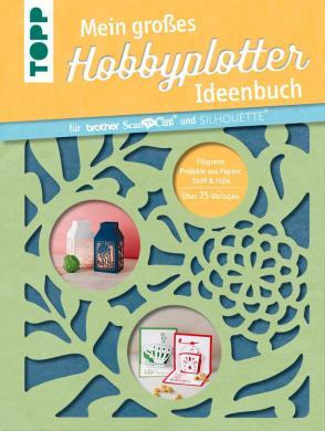 Großhandel Mein großes Hobbyplotter-Ideenbuch für Brother ScanNCut und