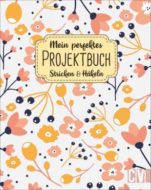 Mein perfektes Projektbuch. Stricken & Häkeln